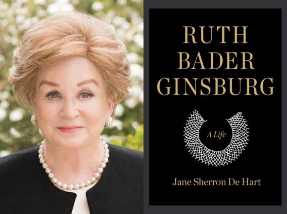 Ruth Bader Ginsburg —A Life Written by Jane Sherron De Hart.