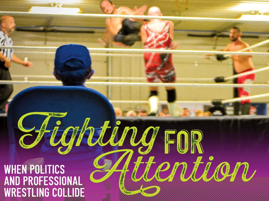 Fighting for attention: When politics and professional wrestling collide