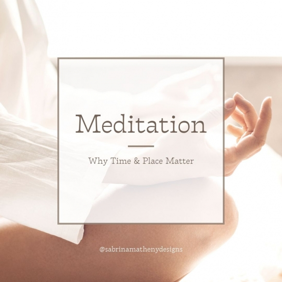 Meditation: Why Time & Place Matter